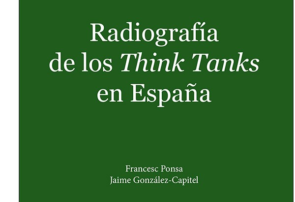 Francesc PONSA y Jaime GONZÁLEZ-CAPITEL: Radiografía de los Think Tanks en España